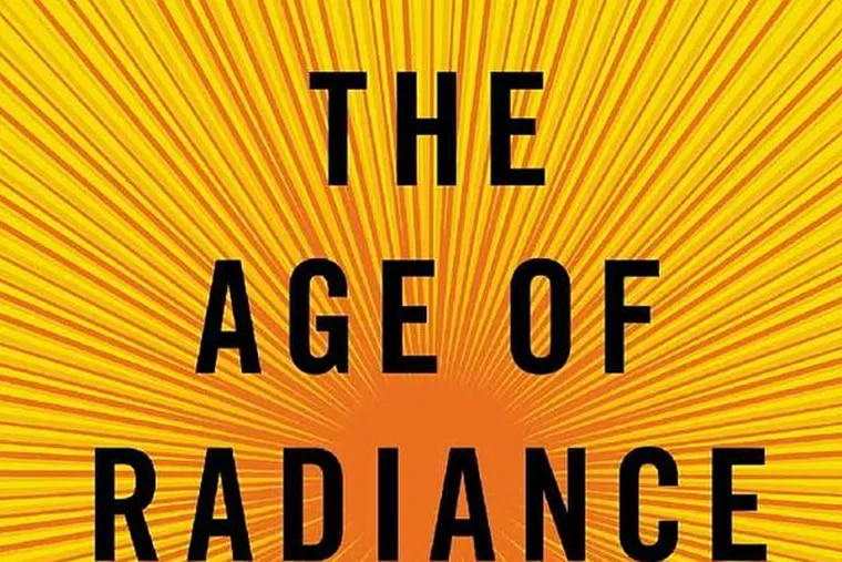"""""""The Age of Radiance: The Epic Rise and Dramatic Fall of the Atomic Era"""" by Craig Nelson."""