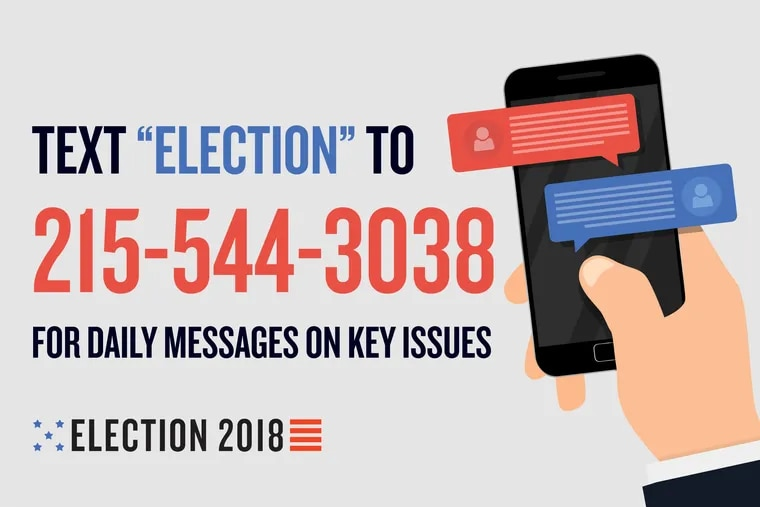 Text 'ELECTION' to 215-544-3038 to receive daily messages on key issues.