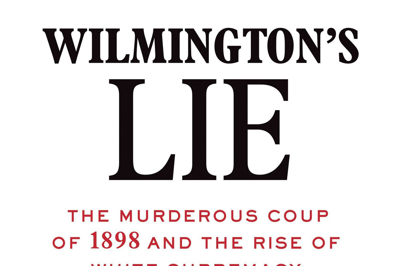 'Wilmington's Lie': This little-known 1898 coup in North Carolina had an ugly legacy | Book review