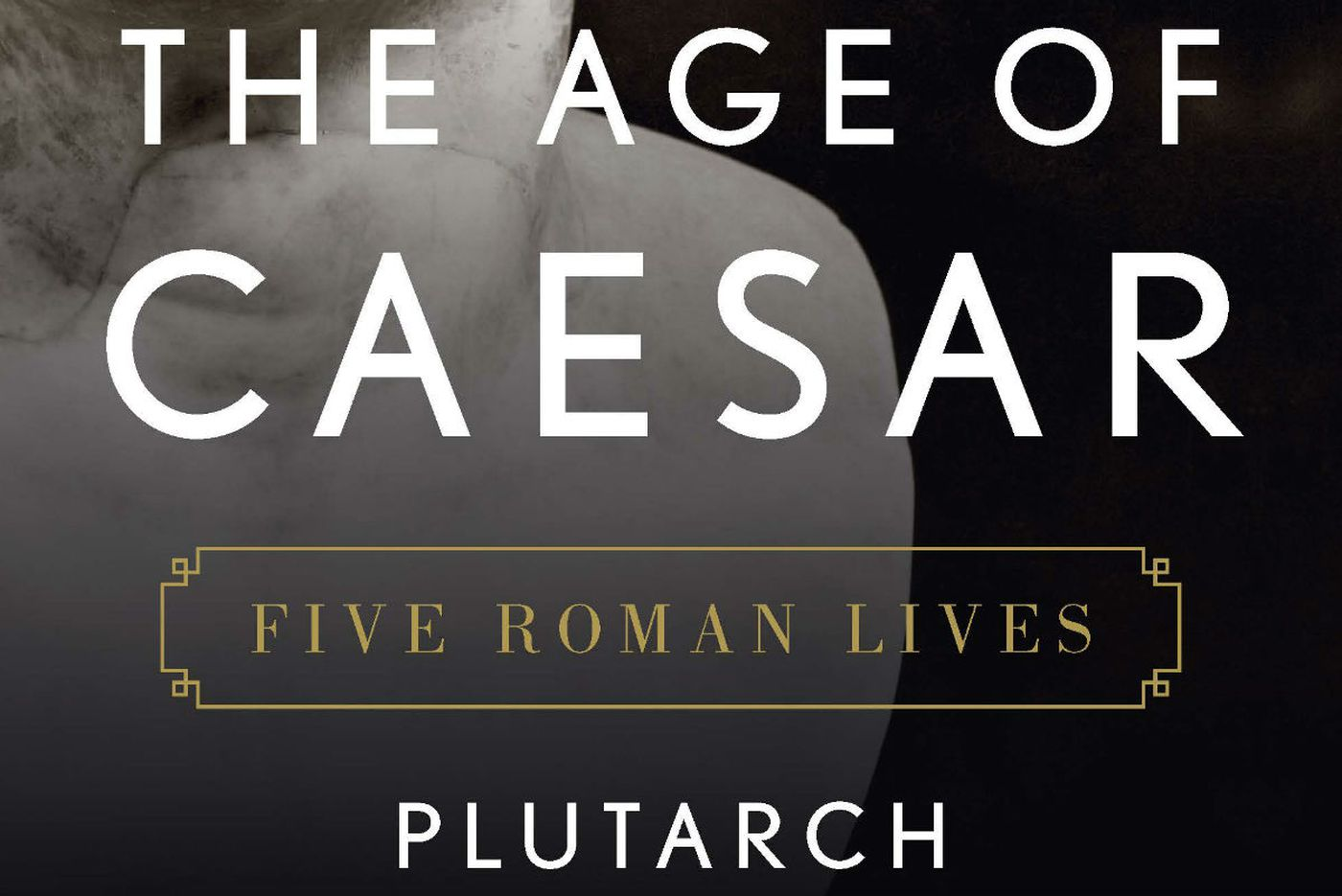 'Age of Caesar: Leaders in times of tumult, told for our times