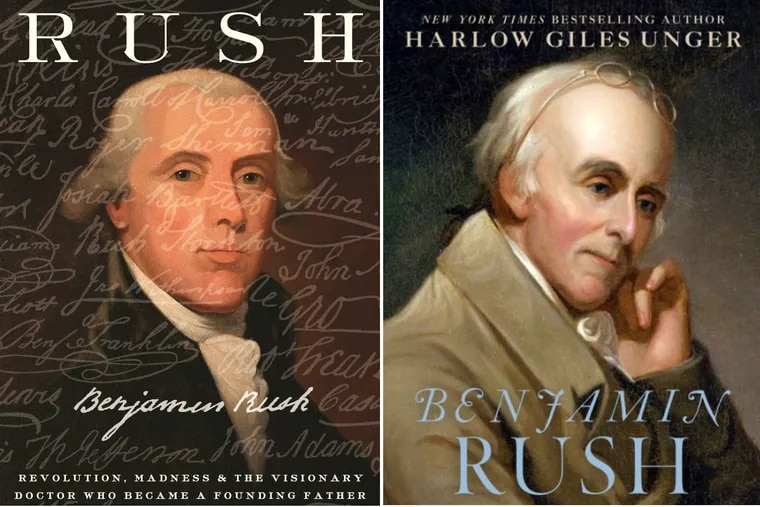 """The book covers of (left) """"Rush"""" by Stephen Fried and """"Benjamin Rush"""" by Harlow Giles Unger."""