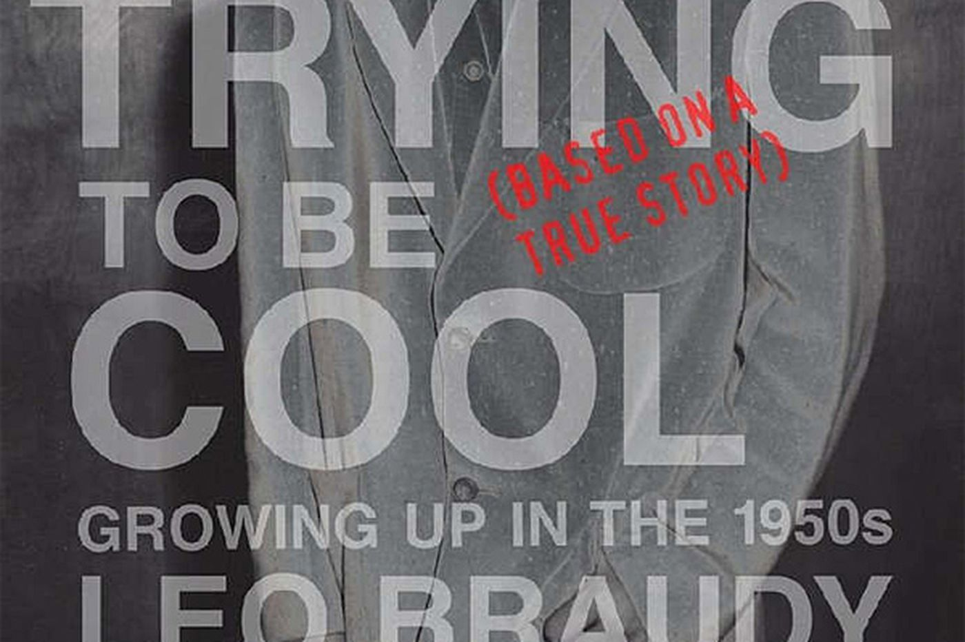 Leo Braudy's 'Trying to Be Cool' succeeds admirably