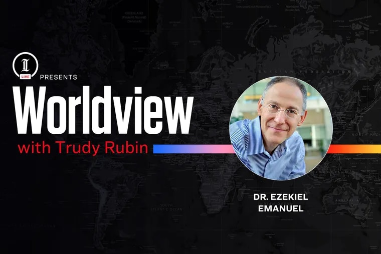 Inquirer Live: Worldview with Trudy Rubin and Dr. Ezekiel Emanuel