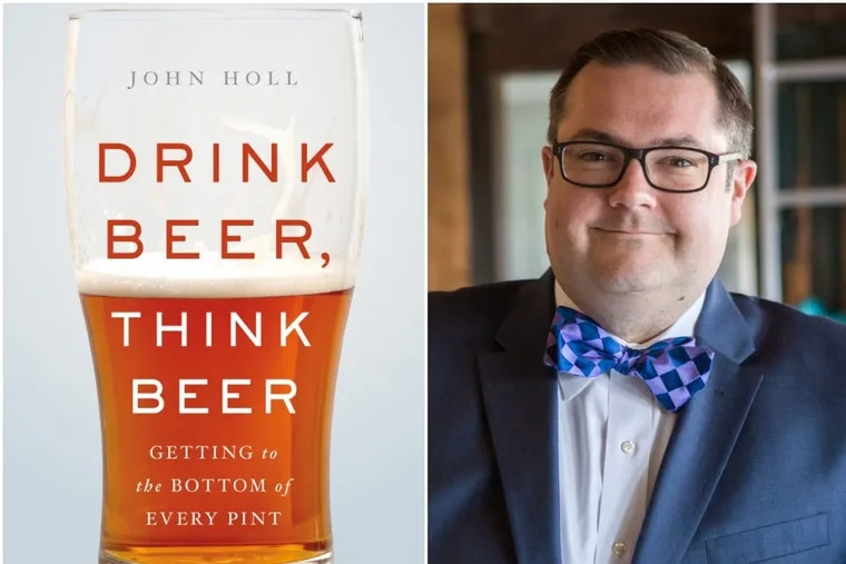 Author John Holl's new book, Drink Beer, Think Beer, will be featured at a panel event Wednesday evening.