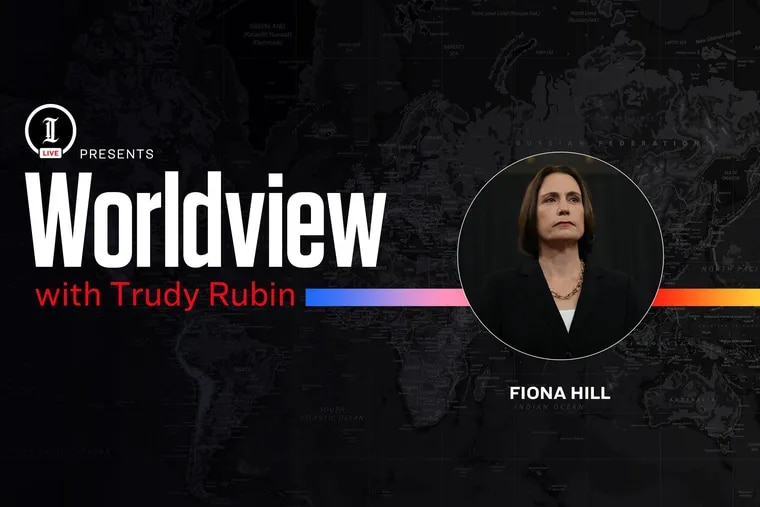 Inquirer Live: Worldview with Trudy Rubin and Fiona Hill