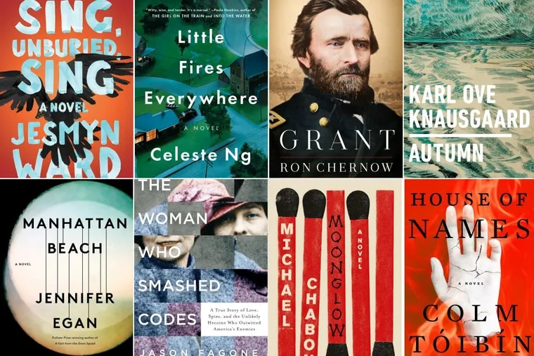 """Clockwise from left: """"Sing, Unburied, Sing"""" by Jesmyn Ward; """"Little Fires Everywhere"""" by Celeste Ng; """"Grant"""" by Ron Chernow; """"Autumn"""" by Karl Ove Knausgaard; """"House of Names"""" by Colm Toibin; """"Moonglow"""" by Michael Chabon; """"The Woman Who Smashed Codes"""" by Jason Fagone; """"Manhattan Beach"""" by Jennifer Egan."""