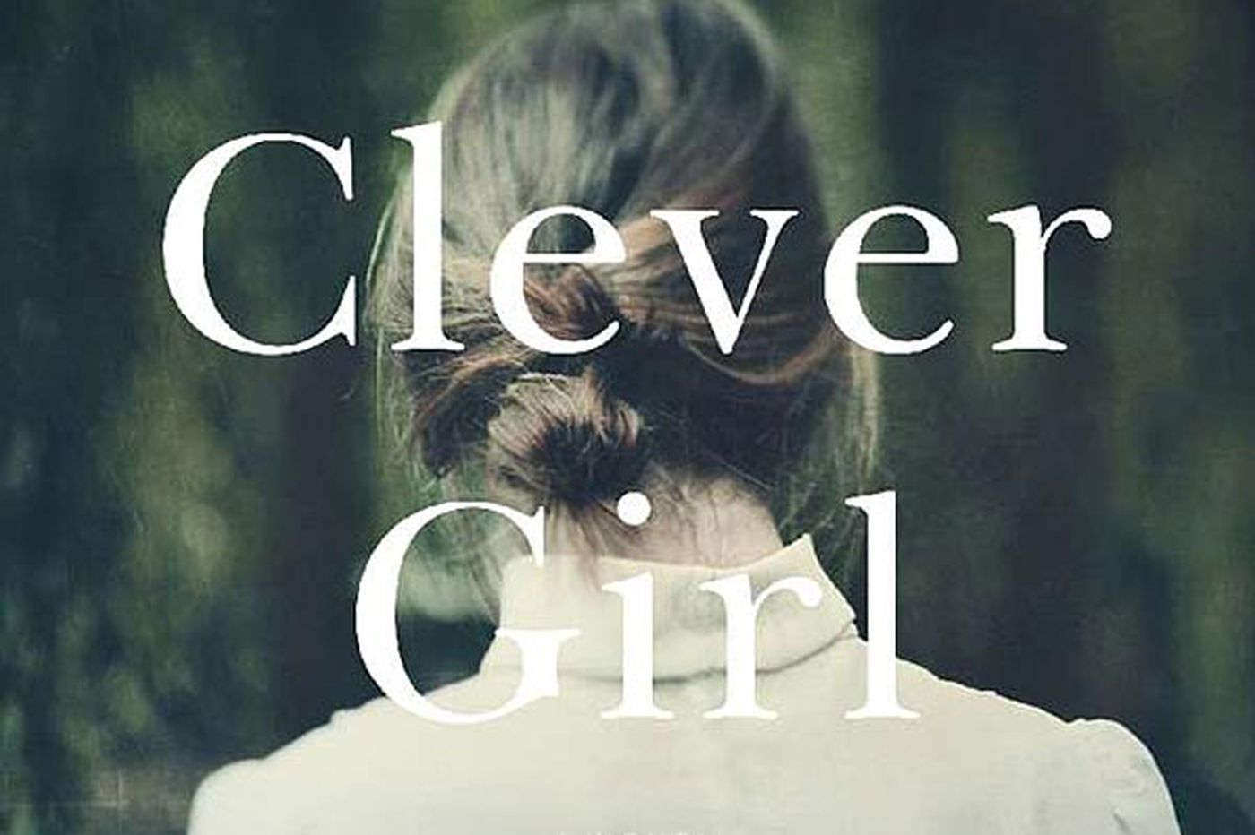 'Clever Girl': A voluptuously written, vivid tale of history and a girl's life