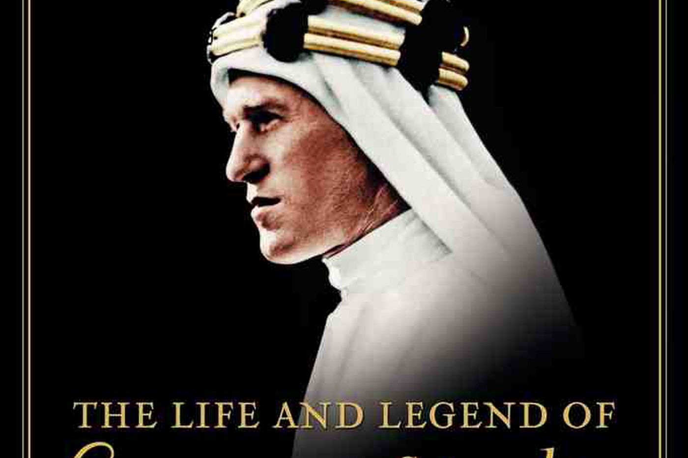 Biography of the brilliant, conflicted 'Lawrence of Arabia'