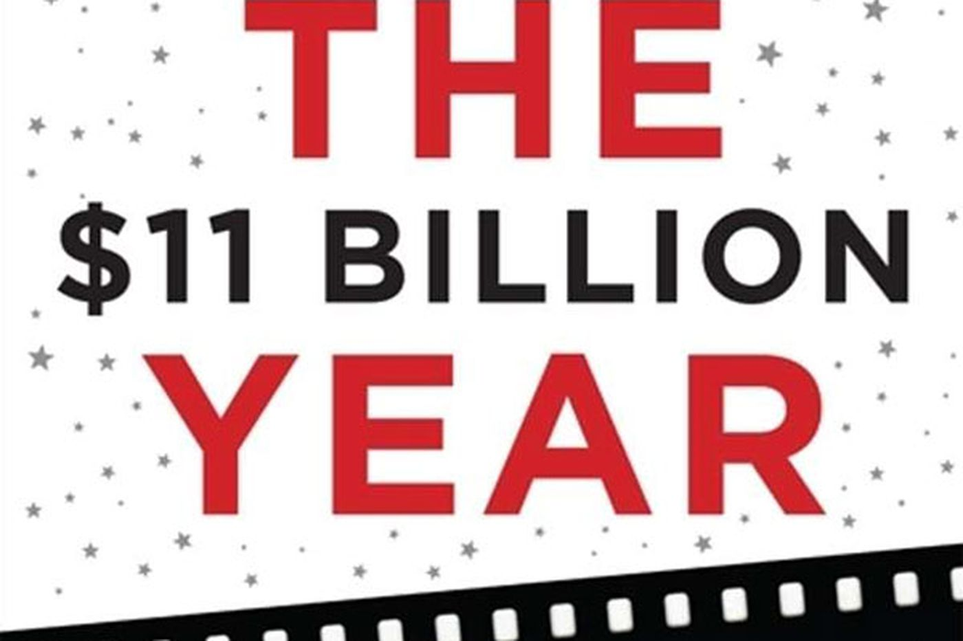 'The $11 Billion Year': Chronicle of the modern movie biz