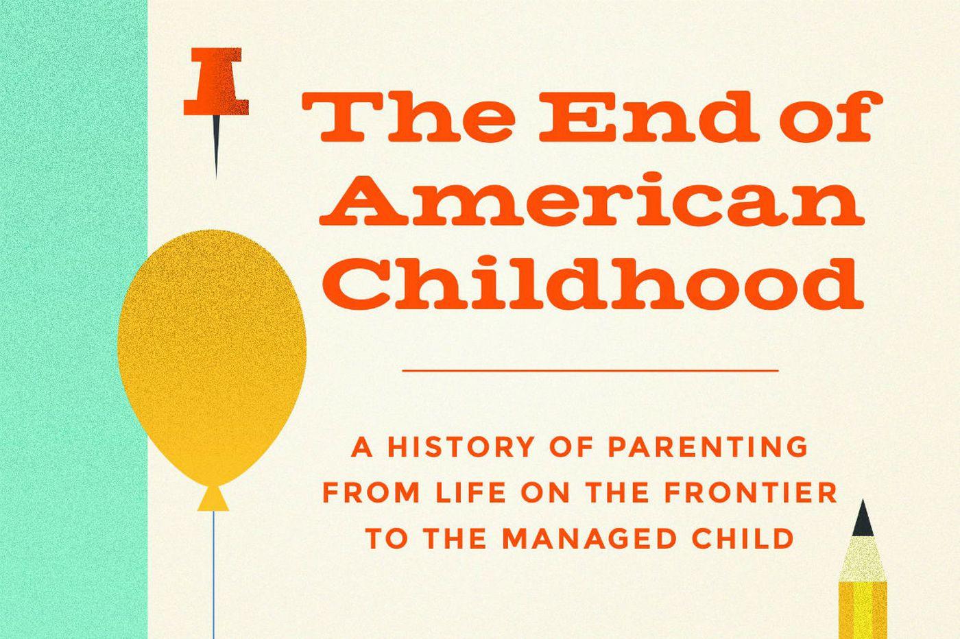 'End of American Childhood': Beginning of American parenthood