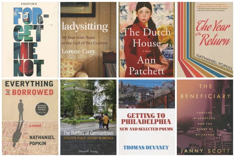 """This has been a good year for books that explore the effects of the long-running construction book in Philadelphia and the suburbs. Top row: """"Forget Me Not"""" by Justin Coffin, """"Ladysitting"""" by Lorene Cary, """"The Dutch House"""" by Ann Paychett, """"The Year of the Return"""" by Nathaniel Popkin. Bottom row: """"Everything Is Borrowed"""" by Nathaniel Popkin, """"The Battles of Germantown"""" by David W. Young, """"Getting to Philadelphia"""" by Thomas Devaney, """"The Beneficiary"""" by Janny Scott."""