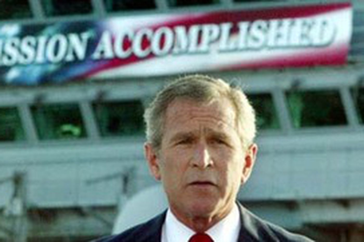 MISSION ACCOMPLISHED? NOT THEN, NOT NOW.