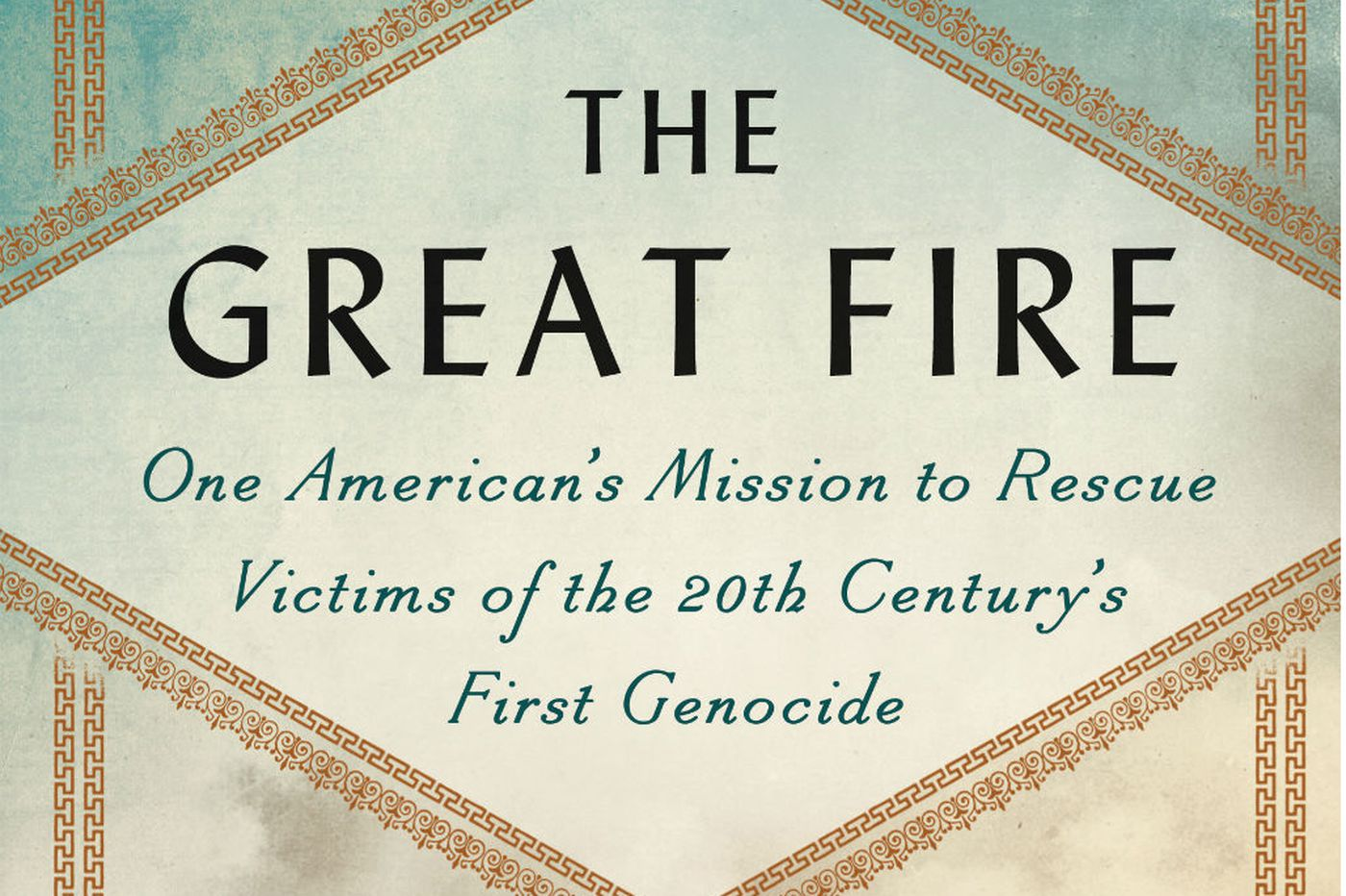 'The Great Fire' by Lou Ureneck: Timely and vivid account of a genocidal moment